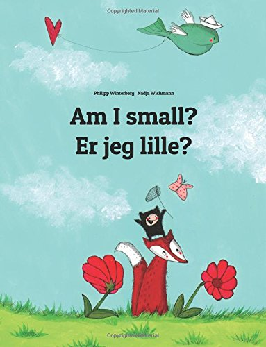 Am I small? Er jeg lille?: Children's Picture Book English-Danish (Bilingual Edition) (English and Danish Edition)