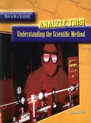 Analyze This!: Understanding the Scientific Method (How to Be a Scientist)