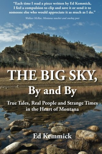 The Big Sky, By and By: True Tales, Real People and Strange Times in the Heart of Montana