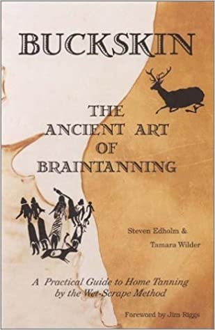 Buckskin the ancient art of braintanning steven edholm tamara buckskin the ancient art of braintanning steven edholm tamara wilder 9780965496551 amazon books fandeluxe Choice Image
