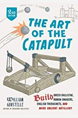 The Art of the Catapult: Build Greek Ballistae, Roman Onagers, English Trebuchets, And More Ancient Artillery Paperback