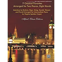 7 Classical Favorites Arranged For Two Pianos, Eight Hands: Selections by Brahms, Elgar, Grieg, Handel, Haydn, Mozart, and Purcell Arranged For Intermediate Piano