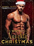 We Wish You A Naughty Christmas: A Christmas Collection