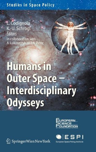 Download Humans in Outer Space – Interdisciplinary Odysseys: 1 (Studies in Space Policy) Pdf