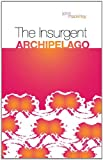 The Insurgent Archipelago, Mackinlay, John, 0231701179