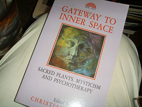 Gateway to Inner Space: Sacred Plants, Mysticism and Psychotherapy