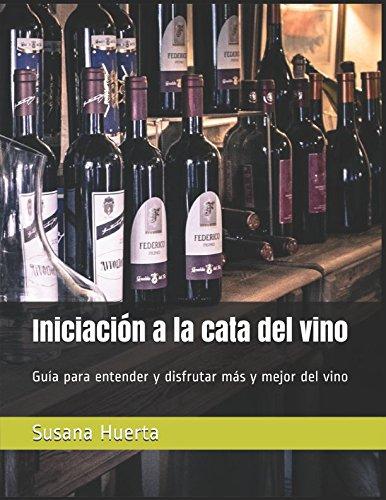 Read Online Iniciación a la cata del vino: Guía para entender y disfrutar más y mejor del vino (Spanish Edition) pdf epub