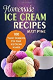 Homemade Ice Cream Recipes: 100 Yummy Desserts For Your Ice Cream Maker