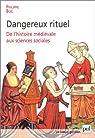 Dangereux rituel : De l'histoire médiévale aux sciences sociales par Buc