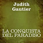 La conquista del paradiso [Conquest of Paradise] | Judith Gautier