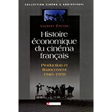 Histoire économique du cinéma français: Production et financement 1940-1950 (Cinéma et audiovisuel) (French Edition)