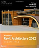 Autodesk Revit Architecture 2012 Essentials, Eddy Krygiel and Phil Read, 1118016831
