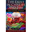 The Fault in Chillies and Jam and Other Stories: A Collection of Short Stories (A Splash of Colour Book 2)