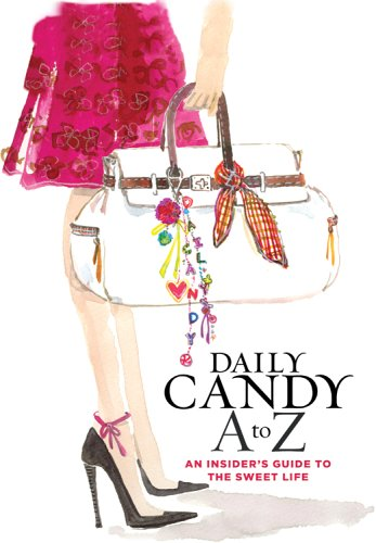 Daily Candy - Daily Candy A to Z: An Insider's Guide to the Sweet Life