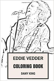 Eddie Vedder Coloring Book: Pearl Jam Lead Singer and Frontman Crisp Vocalist Eddie Vedder  Inspired Adult Coloring Book (Coloring Book for Adults)
