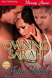 Owning Sarah [Sequel to Loving Sarah] (Siren Publishing Menage Amour)