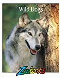 img - for Wild Dogs (Zoobooks Series) book / textbook / text book