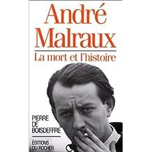 ANDRÉ MALRAUX : LA MORT ET L'HISTOIRE