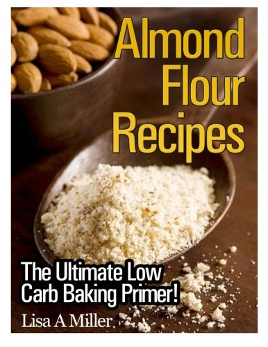 Almond Flour Recipes: The Ultimate Low Carb
