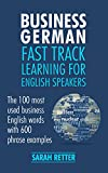 img - for BUSINESS GERMAN: FAST TRACK LEARNING FOR ENGLISH SPEAKERS: The 100 most used English business words with 600 phrase examples. book / textbook / text book