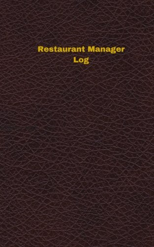 Restaurant Manager Log (Logbook, Journal - 96 pages, 5 x 8 inches): Restaurant Manager Logbook (Deep Wine Cover, Small) (Unique Logbook/Record Books)