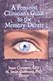 A Feminist Clinician's Guide to the Memory Debate, Susan Contratto, M Janice Gutfreund, 156024822X