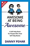 Awesome at Being Awesome: A Self-Help Book for People Who Hate Self-Help Books