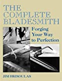 The Complete Bladesmith: Forging Your Way To Perfection