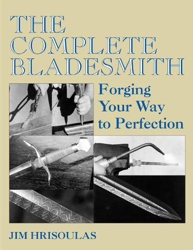 (The Complete Bladesmith: Forging Your Way To Perfection)