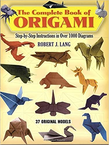 The Complete Book Of Origami Step By Instructions In Over 1000 Diagrams Dover Papercraft Robert J Lang Robin Macey 9780486258379
