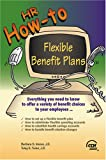 HR How To : Flexible Benefit Plans, Moore, Barbara S. and Turan, Tulay S., 0808011952