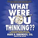 What Were You Thinking?: $600-Per-Hour Legal Advice on Relationships, Marriage, and Divorce Audiobook by Mark Barondess Narrated by Mark Barondess