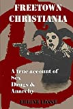 Freetown Christiania: A True Account of Sex, Drugs and Anarchy