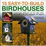 15 Easy-to-Build Birdhouses: How to Create 20 Delightfully Original Birdhouses, Feeders and Tables, Shown Step-by-step with Over 150 Colour Photographs and Diagrams