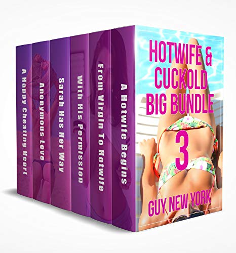 The Hotwife and Cuckold Big Bundle 3: Six erotic stories of hotwives and the men who love them