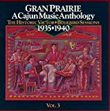 Gran Prairie: A Cajun Music Anthology, Vol. 3 3  The Historic -Victor Bluebird Sessons 1935 - 1940
