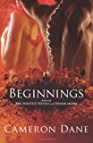 Beginnings: featuring the Sweetest Tattoo and Demon Moon, Cameron Dane, 146633388X