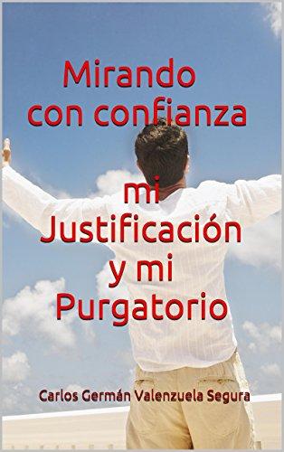 Mirando con confianza mi Justificación y mi Purgatorio (Spanish Edition) by [Segura,