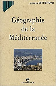 Geographie de la mediterranee - du mythe unitaire a l'espace fragmente par Jacques Bethemont