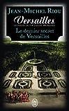 Versailles, le palais de toutes les promesses, Tome 4 : Le dernier secret de Versailles (1685-1715)