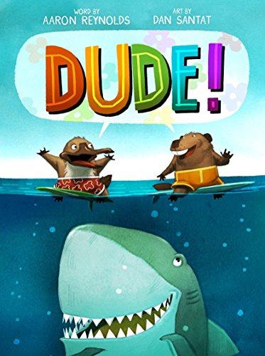- Dude!