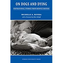 On Dogs and Dying: Stories of Hospice Hounds (New Directions in the Human-Animal Bond)