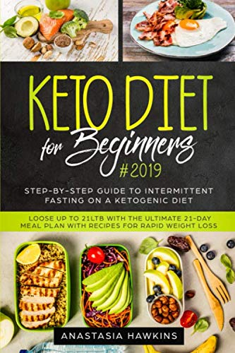 Keto Diet for Beginners #2019: Step-by-step Guide to INTERMITTENT FASTING on a Ketogenic Diet - Loose up to 21ltb with the Ultimate 21-Day Meal Plan with Recipes for rapid weight loss by Anastasia Hawkins