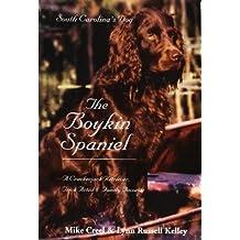 The Boykin Spaniel: South Carolina's Dog: A Crackerjack Retriever, Trick Artist & Family Favorite