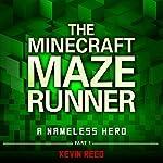 The Minecraft Maze Runner: A Nameless Hero (Unofficial Minecraft Novel) | Kevin Reed