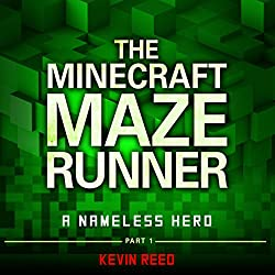 The Minecraft Maze Runner: A Nameless Hero (Unofficial Minecraft Novel)