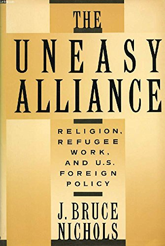 The Uneasy Alliance: Religion, Refugee Work, and U.S. Foreign Policy