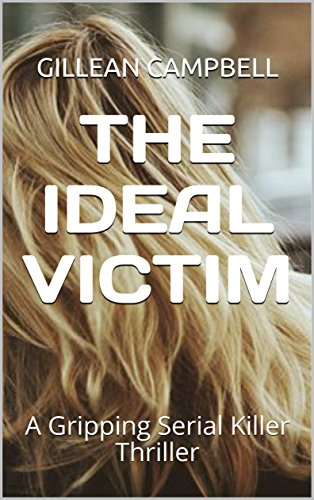 #freebooks – THE IDEAL VICTIM: A Gripping Serial Killer Thriller by Gillean Campbell