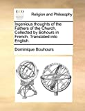 Ingenious Thoughts of the Fathers of the Church Collected by Bohours in French Translated into English, Dominique Bouhours, 1140864483