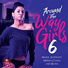 Around the Way Girls 6: The Around the Way Girls Series Audiobook by Mark Anthony, Meisha Camm,  B.L.U.N.T.,  Buck 50 Productions - producer Narrated by Ida Belle